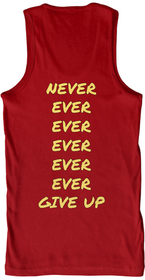 Never Ever Ever Ever Ever Ever Give Up Red T-Shirt Back
