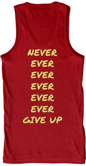 Never Ever Ever Ever Ever Ever Give Up Red T-Shirt Back