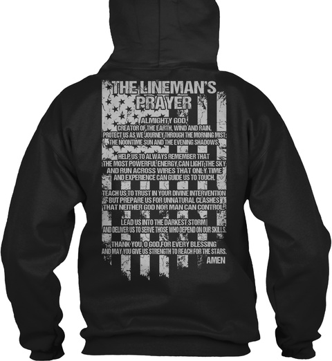 The Lineman's Prayer  Almighty God! Creator Of The Earth Wind And Rain, Protect Us As We Journey Through The Morning Black T-Shirt Back