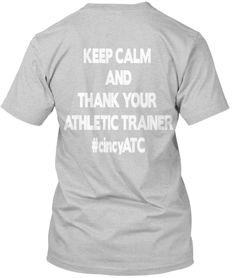 Keep Calm  And Thank Your  Athletic Trainer #Cincy Atc  Light Steel T-Shirt Back