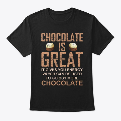 Chocolate's Great Funny Gift Tshirt Black T-Shirt Front