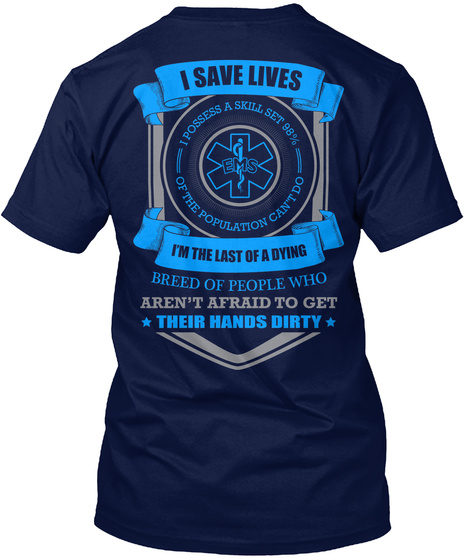 I Save Lives I Possess A Skill Set Of The Population Can't Do I'm The Last Of A Dying Breed Of People Who Aren't... Navy T-Shirt Back