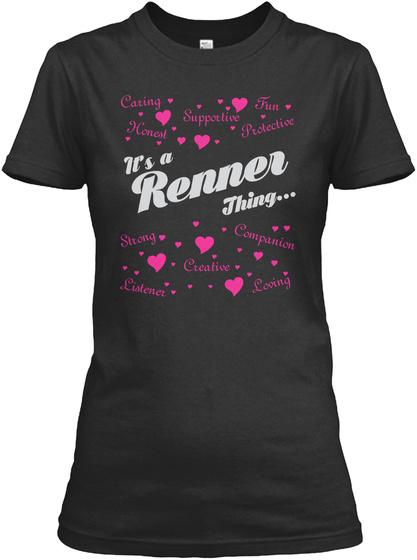 Caring Supportive Fun Protective Honest It's Renner Thing... Strong Companion Creative Listener Loving Black T-Shirt Front