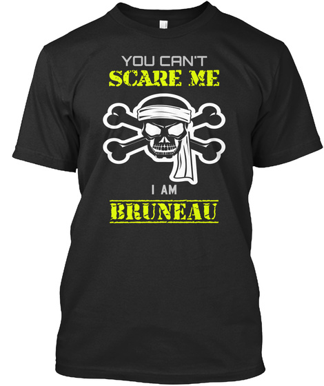 You Can't Scare Me I Am Bruneau Black T-Shirt Front