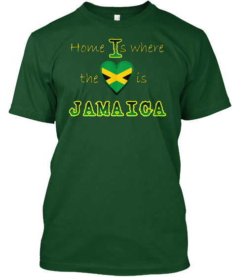 Home Is Where The Love Is Jamaica Deep Forest T-Shirt Front