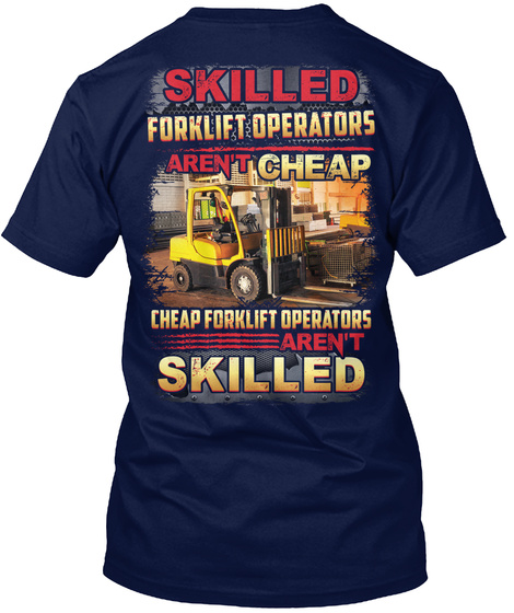 Skilled Forklift Operators Aren't Cheap Navy T-Shirt Back