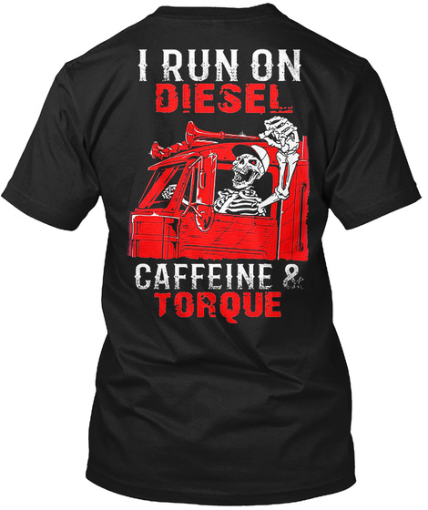 I Run On Diesel Caffeine & Torque Black T-Shirt Back