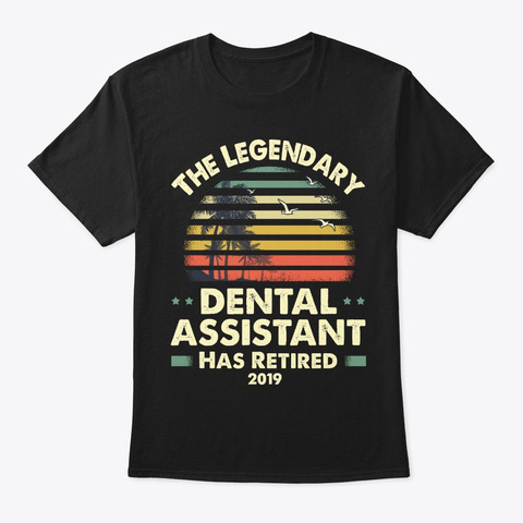 2019 Retired Dental Assistant Gift Black T-Shirt Front