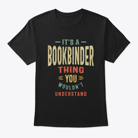Bookbinder Job Title Men Women Gift Black T-Shirt Front