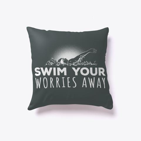 Swim Your Worries Away Indoor Pillow Dark Grey T-Shirt Back