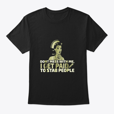 I Get Paid To Stab People Funny Proud Black T-Shirt Front