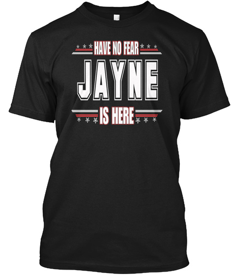 Have No Fear Jayne Is Here Black T-Shirt Front