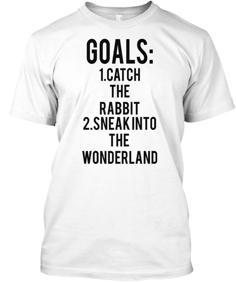Goals: 1.Catch The Rabbit 2.Sneak Into The  Wonderland White T-Shirt Front