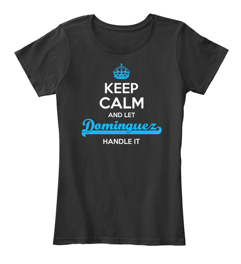 Keep Calm And Let Dominguez Handle It Black T-Shirt Front