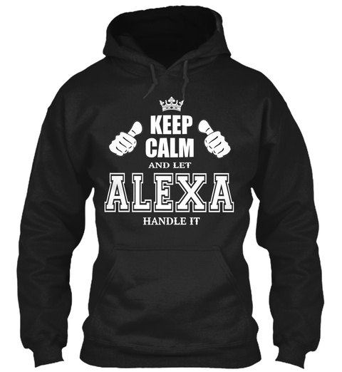 Keep Calm And Let Alexa Handle It Black T-Shirt Front