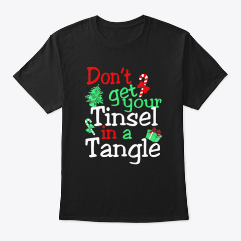 Dont Get Your Tinsel In Tangle Christmas Black T-Shirt Front