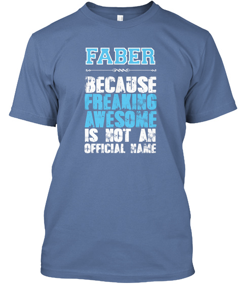 Faber Because Freaking Awesome Is Not An Official Name Denim Blue T-Shirt Front