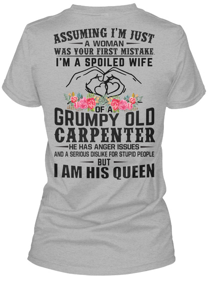 Assuming Im Just A Woman Was Your First Mistake Im A Spoiled Wife Of A Grumpy Old Carpenter He Has Anger Issues And A... Sport Grey T-Shirt Back