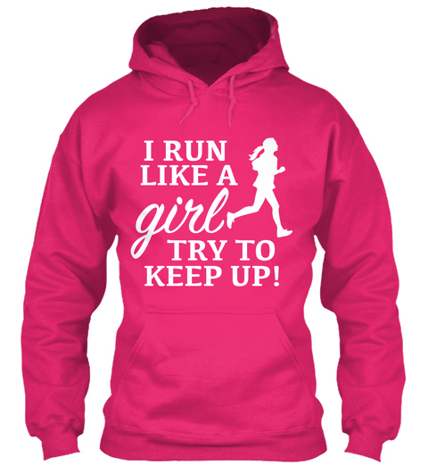 I Run Like A Girl Try To Keep Up!  Heliconia T-Shirt Front