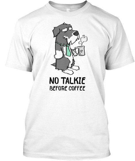 No Talkie Before Coffee Schnauzer White T-Shirt Front