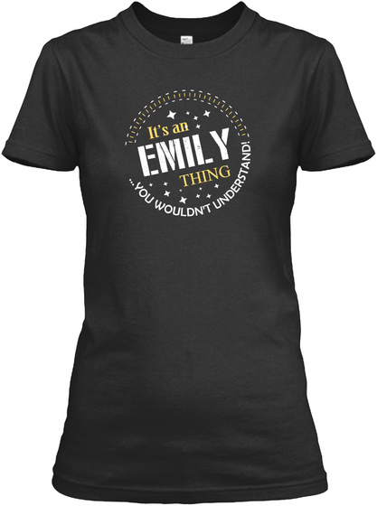 It's An Emily Thing !!! Black T-Shirt Front