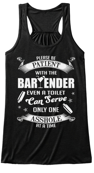 Please Be Patient With The Bartender Even A Toilet Can Serve Only One Asshole At A Time Black Women's Tank Top Front