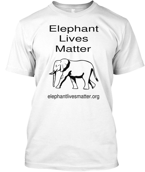 Elephant Lives Matter Elephantlivesmatter.Org White T-Shirt Front