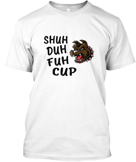 Shuh Duh Fuh Cup Angry Dog White T-Shirt Front