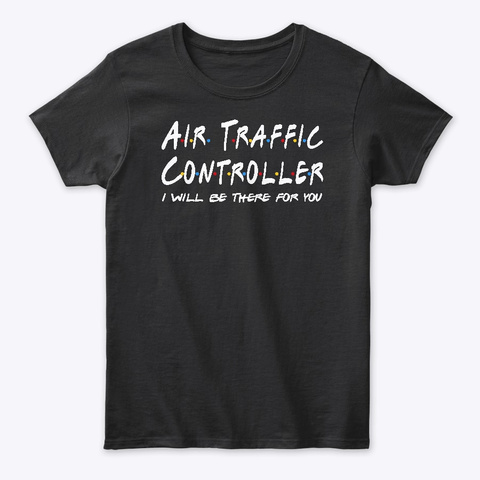 Air Traffic Controller Gifts Black T-Shirt Front