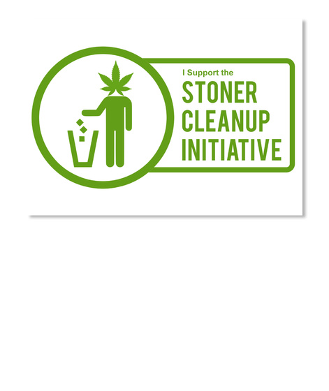 I Support The Stoner Cleanup Initiative White T-Shirt Front