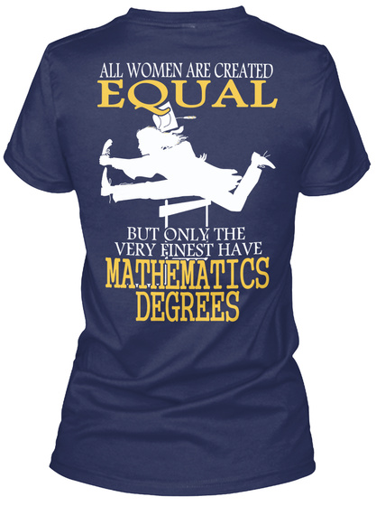 All Women Are Created Equal But Only The Very Finest Have Mathematics Degrees Navy T-Shirt Back