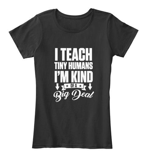 I Teach Tiny Humans I'm Kind Of A Big Deal Black T-Shirt Front