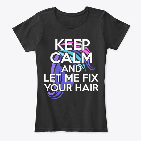 Hairstylist Gift Let Me Fix Your Hair Black T-Shirt Front