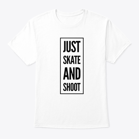 Just Skate And Shoot  White T-Shirt Front