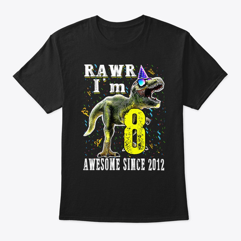 I'm 8 Awesome Since 2012 Dinosaur Black T-Shirt Front