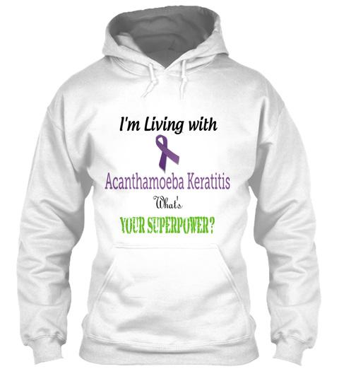 I'm Living With Acanthamoeba Keratitis What's Your Super Power? White Camiseta Front