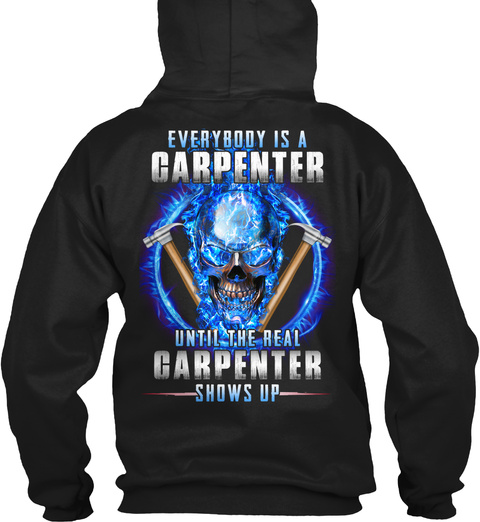 Everybody Is A Carpenter Until The Real Carpenter Shows Up Black T-Shirt Back