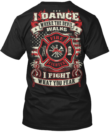 I Dance Where The Devil Walks Fire Fighter I Fight What You Fear Black T-Shirt Back
