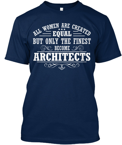 All Woman Are Created Equal But Only The Fitness Become Architects Navy T-Shirt Front