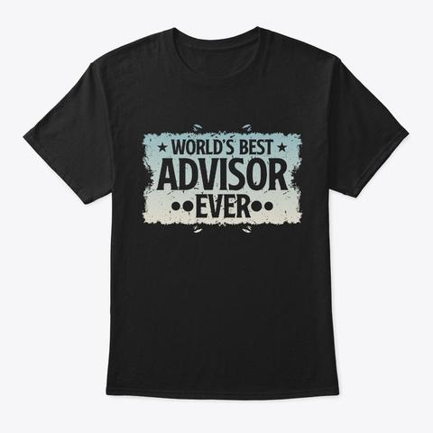 Best Advisor Ever Birthday Gift Black T-Shirt Front