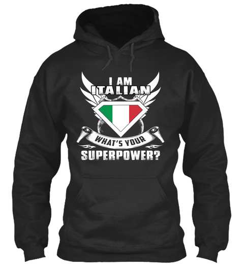 I Am Italian What's Your Superpower? Jet Black T-Shirt Front