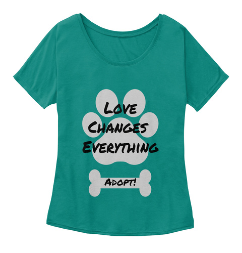 Love Changes  Everything Adopt! Kelly  T-Shirt Front