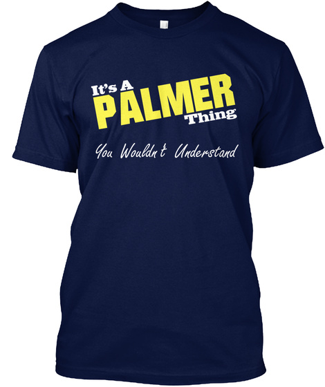 It's A Palmer Thing You Wouldn't Understand Navy T-Shirt Front