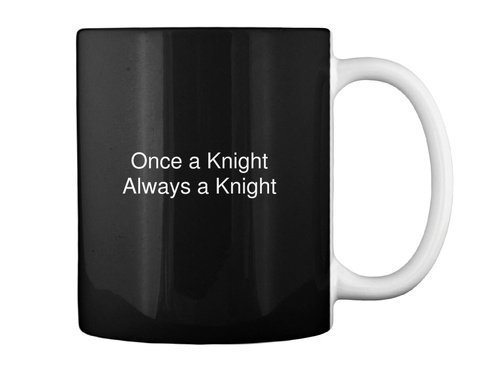 Once A Knight Always A Knight Black T-Shirt Back