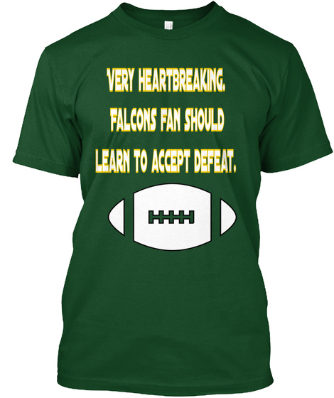 Very Heartbreaking.  Falcons Fan Should  Learn To Accept Defeat. Deep Forest T-Shirt Front