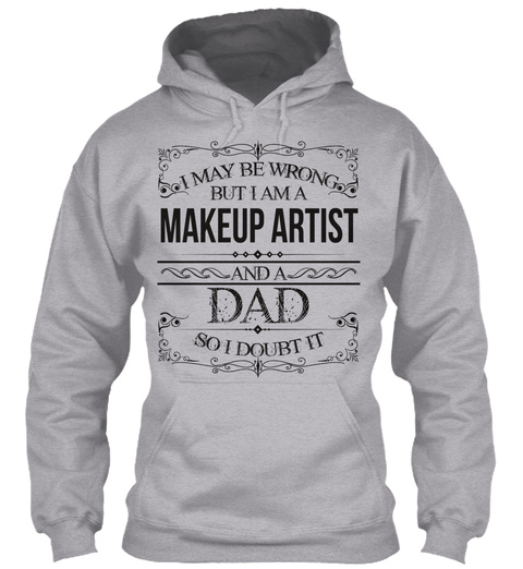 I May Be Wrong But I Am A Makeup Artist And A Dad So I Doubt It Sport Grey T-Shirt Front