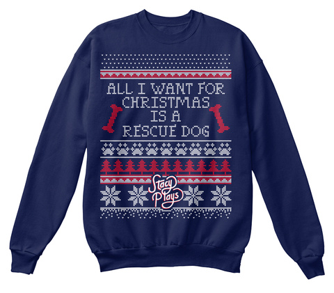 All I Want For Christmas Is A Rescue Dog Stacy Plays Navy  Sweatshirt Front