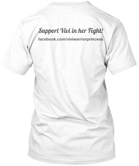 Support Vivi In Her Fight! Facebook.Com/Viviwarriorprincess White T-Shirt Back