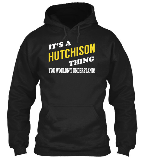 It's A Hutchison Thing You Wouldn't Understand! Black T-Shirt Front