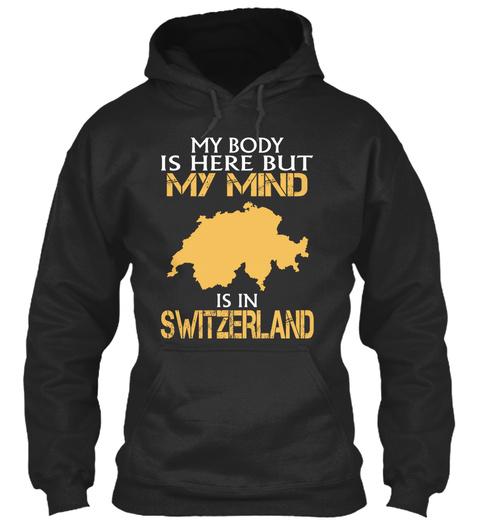 My Body Is Here But My Mind Is In Switzerland Jet Black T-Shirt Front